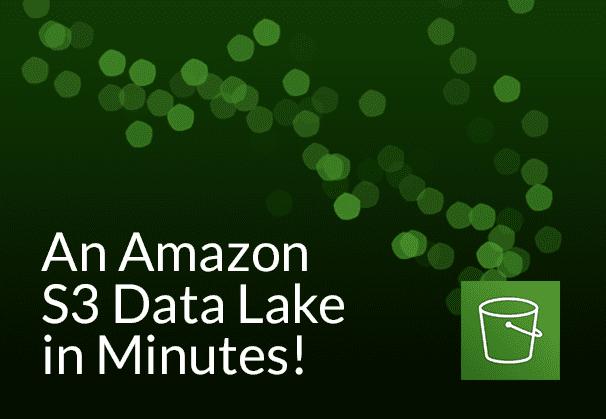 Amazon S3 Data Lake in minutes.